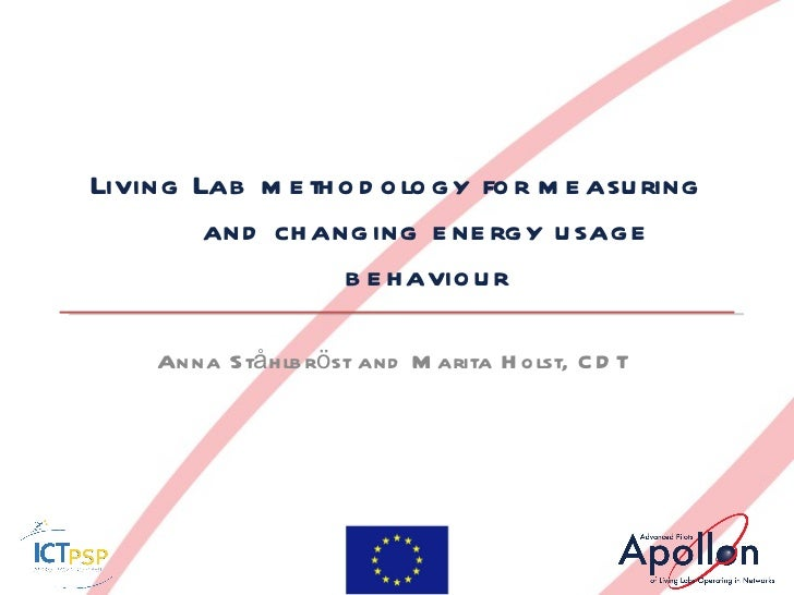 Living Lab methodology for measuring and changing energy usage behaviour Anna Ståhlbröst and Marita Holst, CDT