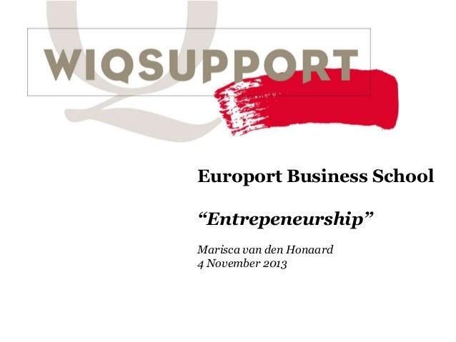 """Europort Business School """"Entrepeneurship"""" Marisca van den Honaard 4 November 2013"""