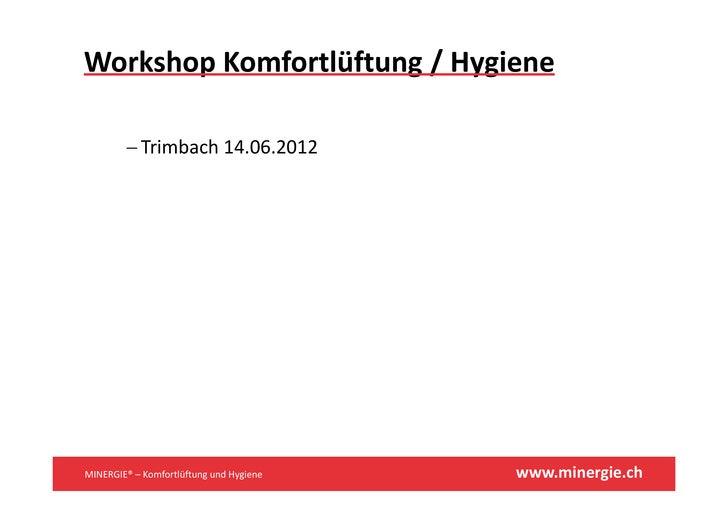 WorkshopKomfortlüftung/Hygiene        − T i b h 14 06 2012          Trimbach14.06.2012MINERGIE®– KomfortlüftungundH...