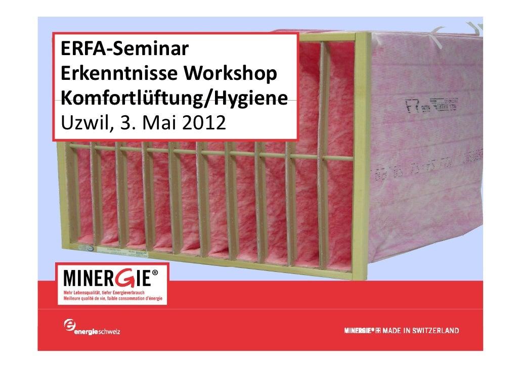 ERFA‐SeminarErkenntnisseWorkshopKomfortlüftung/HygieneUzwil,3.Mai2012                         www.minergie.ch