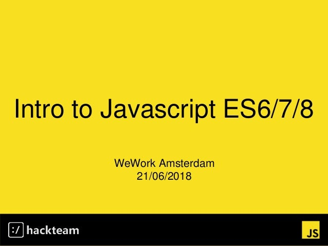 Intro to Javascript ES6/7/8 WeWork Amsterdam 21/06/2018