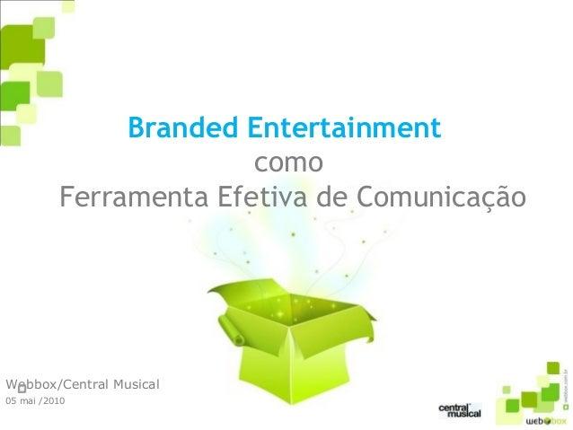 Branded Entertainment como Ferramenta Efetiva de Comunicação Q Webbox/Central Musical 05 mai /2010
