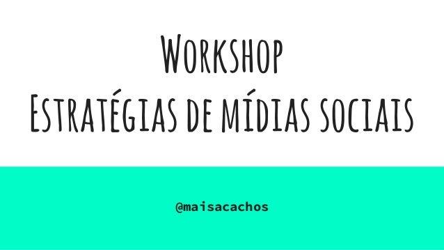 Workshop Estratégiasdemídiassociais @maisacachos
