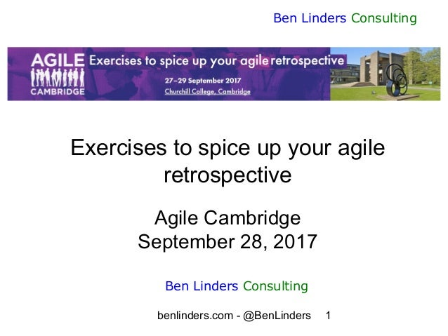 benlinders.com - @BenLinders 1 Ben Linders Consulting Exercises to spice up your agile retrospective Agile Cambridge Septe...