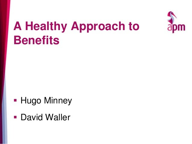 A Healthy Approach to Benefits  Hugo Minney  David Waller