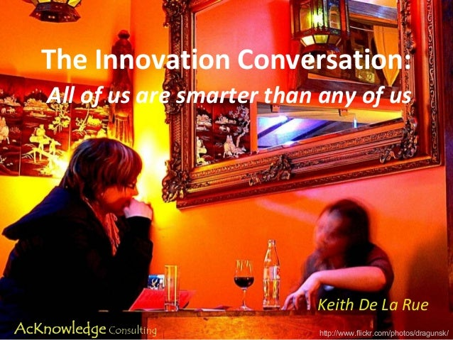The Innovation Conversation: All of us are smarter than any of us Keith De La Rue http://www.flickr.com/photos/dragunsk/