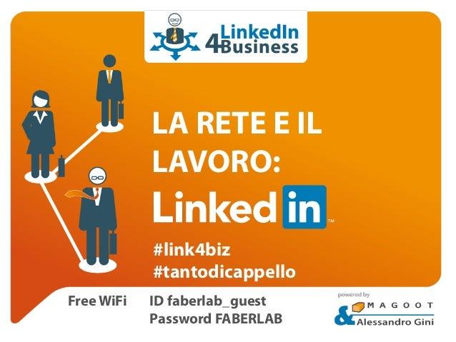 LA RETE E IL  LAVORO:  #link4biz  #tantodicappello  Free WiFi ID faberlab_guest  Password FABERLAB