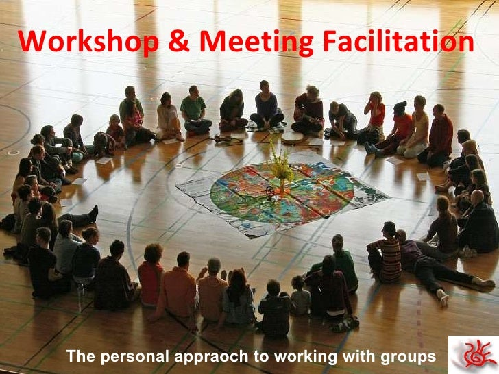The  personal   appraoch  to working with groups Workshop & Meeting Facilitation