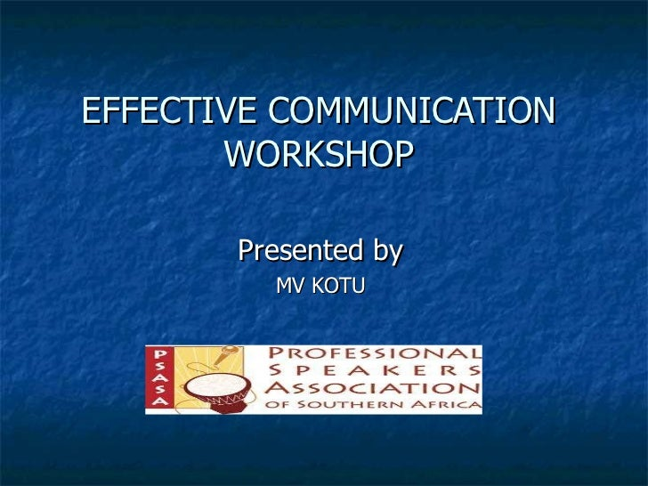 EFFECTIVE COMMUNICATION WORKSHOP Presented by MV KOTU