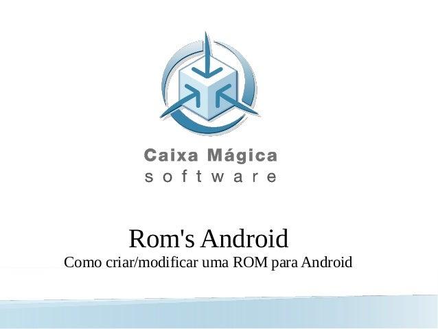 Rom's Android Como criar/modificar uma ROM para Android