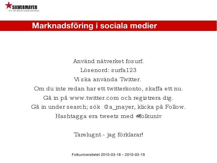 Marknadsföring i sociala medier Marknadsföring i sociala medier Folkuniversitetet 2010-03-18 – 2010-03-19 Använd nätverket...