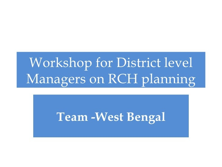 Workshop for District levelManagers on RCH planning    Team -West Bengal