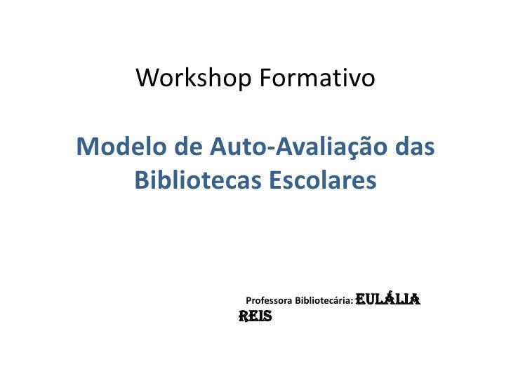 Workshop FormativoModelo de Auto-Avaliação das Bibliotecas Escolares<br />                                                ...