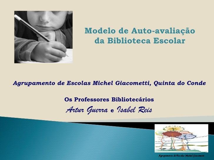 Modelo de Auto-avaliação                      da Biblioteca EscolarAgrupamento de Escolas Michel Giacometti, Quinta do Con...