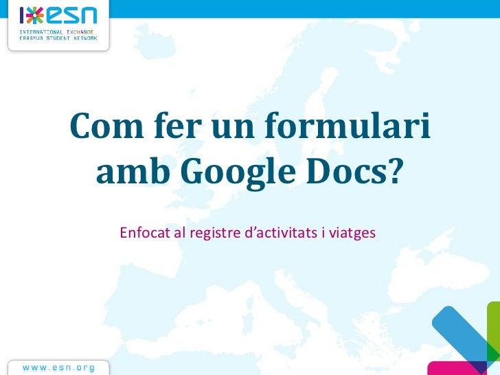 Com fer un formulari amb Google Docs?  Enfocat al registre d'activitats i viatges