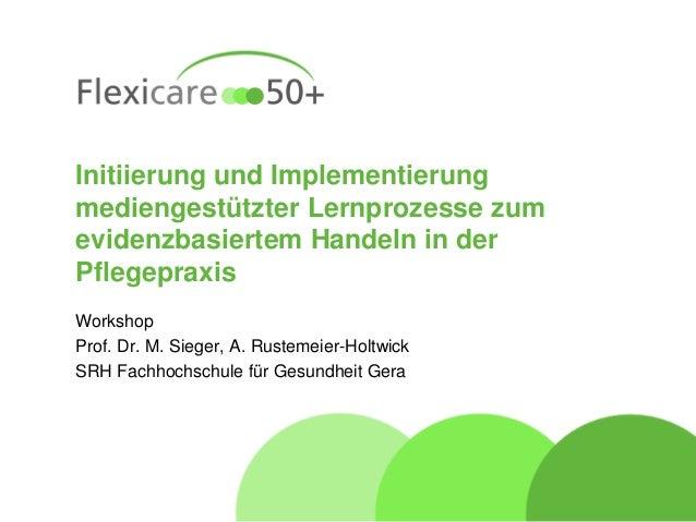 Initiierung und Implementierung mediengestützter Lernprozesse zum evidenzbasiertem Handeln in der Pflegepraxis Workshop Pr...