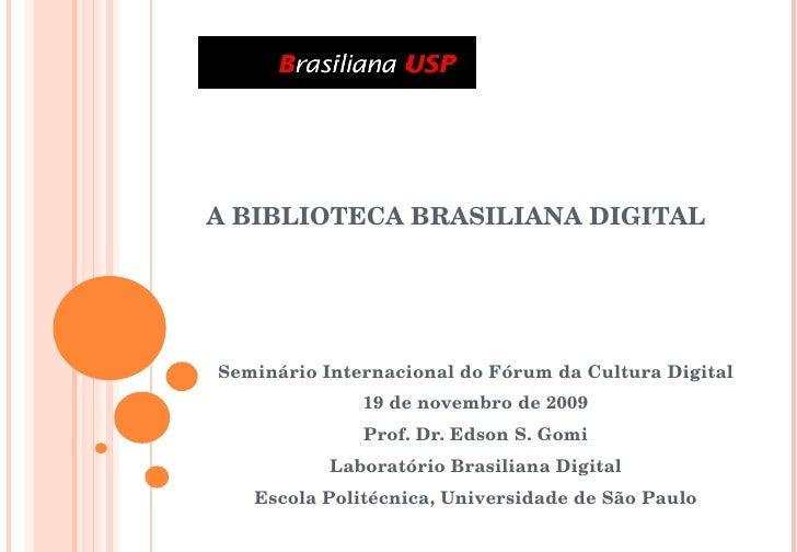 A BIBLIOTECA BRASILIANA DIGITAL Seminário Internacional do Fórum da Cultura Digital 19 de novembro de 2009 Prof. Dr. Edson...
