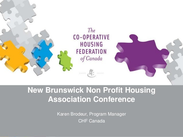New Brunswick Non Profit Housing Association Conference Karen Brodeur, Program Manager CHF Canada