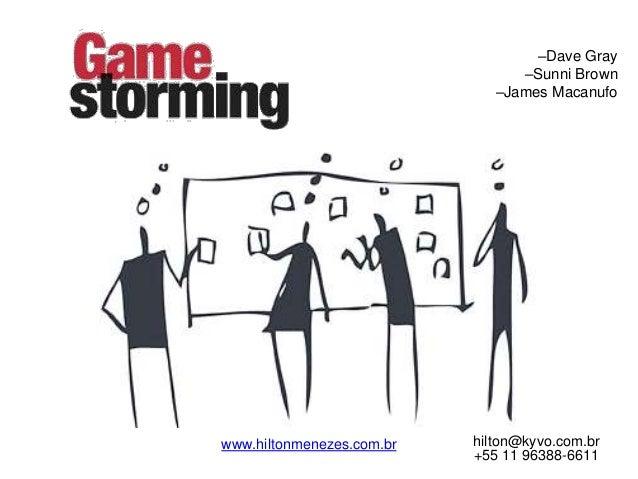 –Dave Gray –Sunni Brown –James Macanufo hilton@kyvo.com.br +55 11 96388-6611 www.hiltonmenezes.com.br
