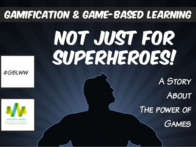 A Story About The power of Games gamification & Game-based learning Not Just For superheroes! #GBLWW