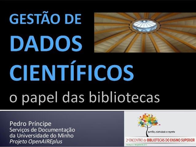Pedro PríncipeServiços de Documentaçãoda Universidade do MinhoProjeto OpenAIREplus