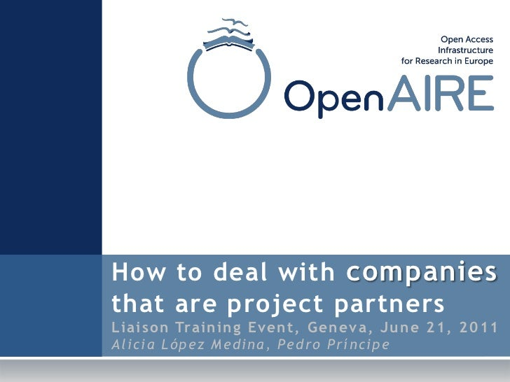 Liaison Training Event<br />University of Geneva, June 21, 2011<br />How to deal with companiesthat are project partnersLi...