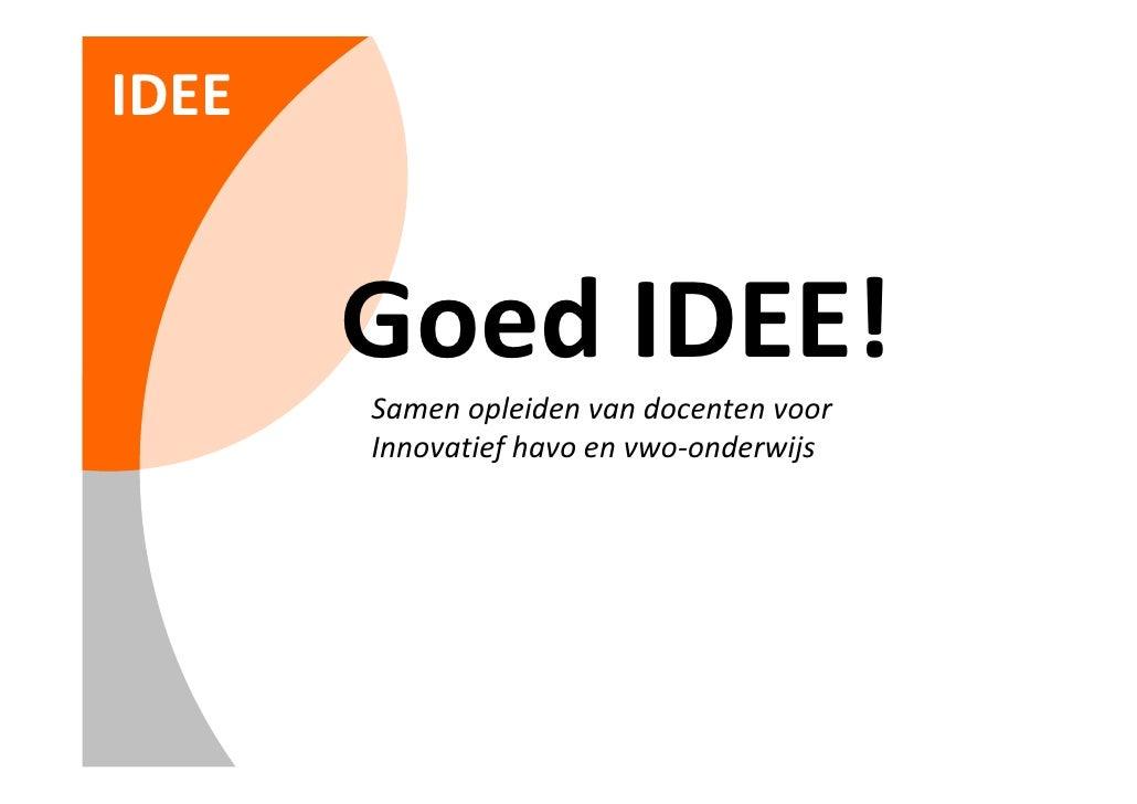 IDEE          GoedIDEE!        Samen opleiden vandocenten voor        Innovatief havo envwo‐onderwijs