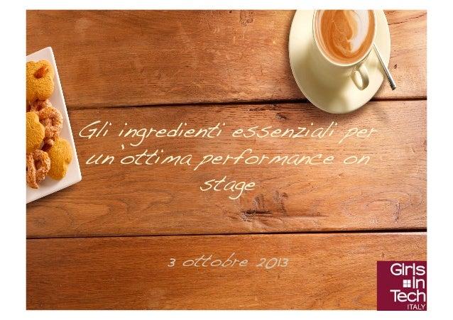 Gli ingredienti essenziali per un'ottima performance on stage! 3 ottobre 2013!