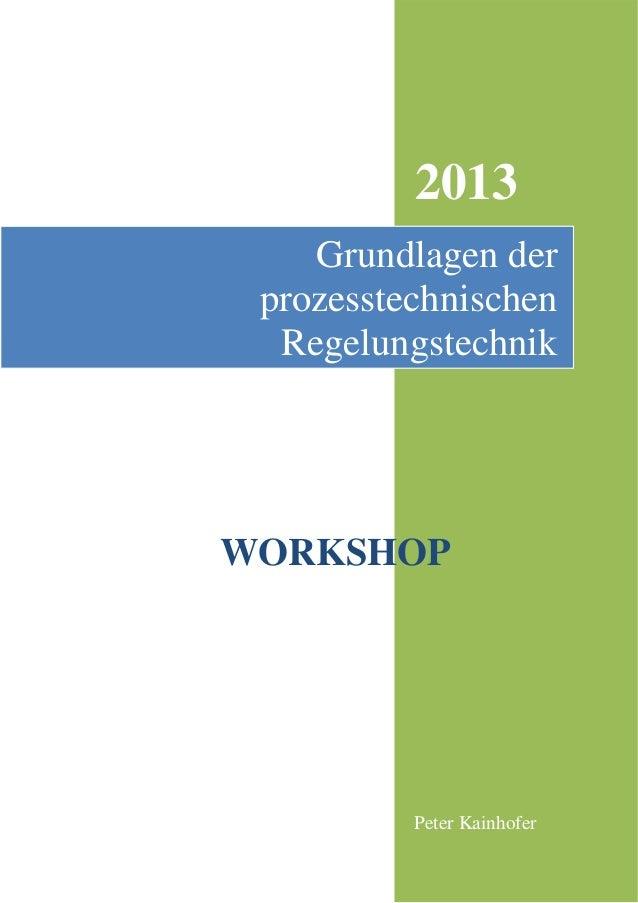 2013 Peter Kainhofer Grundlagen der prozesstechnischen Regelungstechnik WORKSHOP