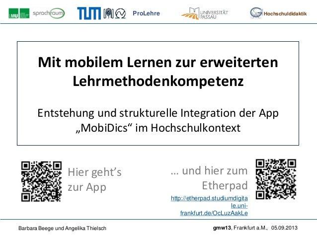 gmw13, Frankfurt a.M., 05.09.2013Barbara Beege und Angelika Thielsch ProLehre Hochschuldidaktik Mit mobilem Lernen zur erw...