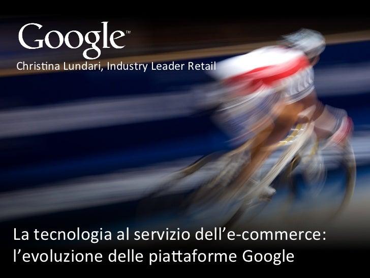 Chris&na Lundari, Industry Leader Retail La tecnologia al servizio dell'e-‐commerce: l'evoluzione d...