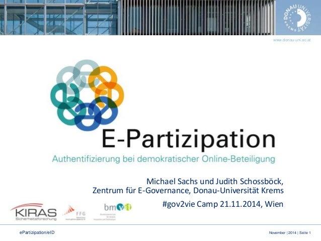 www.donau-uni.ac.at November | 2014 | Seite 1ePartizipation/eID Input E-Partizipation/Vorstellung Projekziel Michael Sachs...