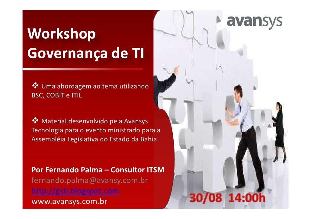 WorkshopGovernança de TI   Uma abordagem ao tema utilizandoBSC, COBIT e ITIL   Material desenvolvido pela AvansysTecnologi...