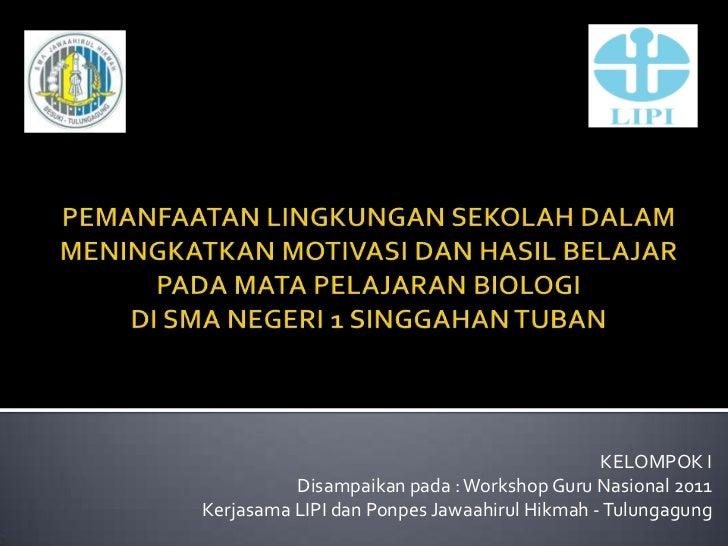 KELOMPOK I          Disampaikan pada : Workshop Guru Nasional 2011Kerjasama LIPI dan Ponpes Jawaahirul Hikmah - Tulungagung