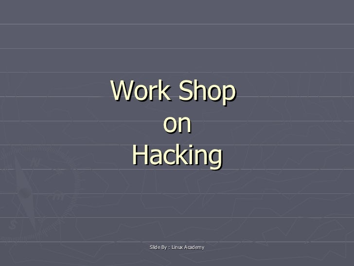 Work Shop  on Hacking