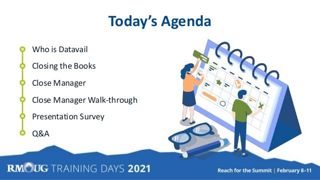 Today's Agenda Who is Datavail Closing the Books Close Manager Close Manager Walk-through Presentation Survey Q&A