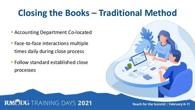 Closing the Books – Traditional Method  Accounting Department Co-located  Face-to-face interactions multiple times daily...