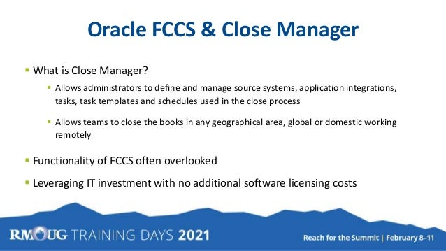 Oracle FCCS & Close Manager  What is Close Manager?  Allows administrators to define and manage source systems, applicat...