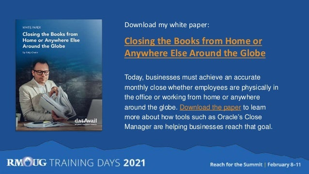 Download my white paper: Closing the Books from Home or Anywhere Else Around the Globe Today, businesses must achieve an a...
