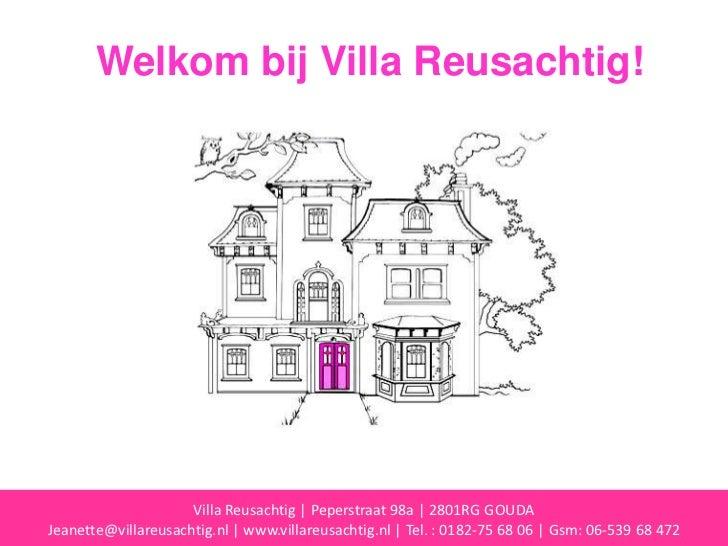 Welkom bij Villa Reusachtig!<br />Villa Reusachtig | Peperstraat 98a | 2801RG GOUDA <br />Jeanette@villareusachtig.nl | ww...