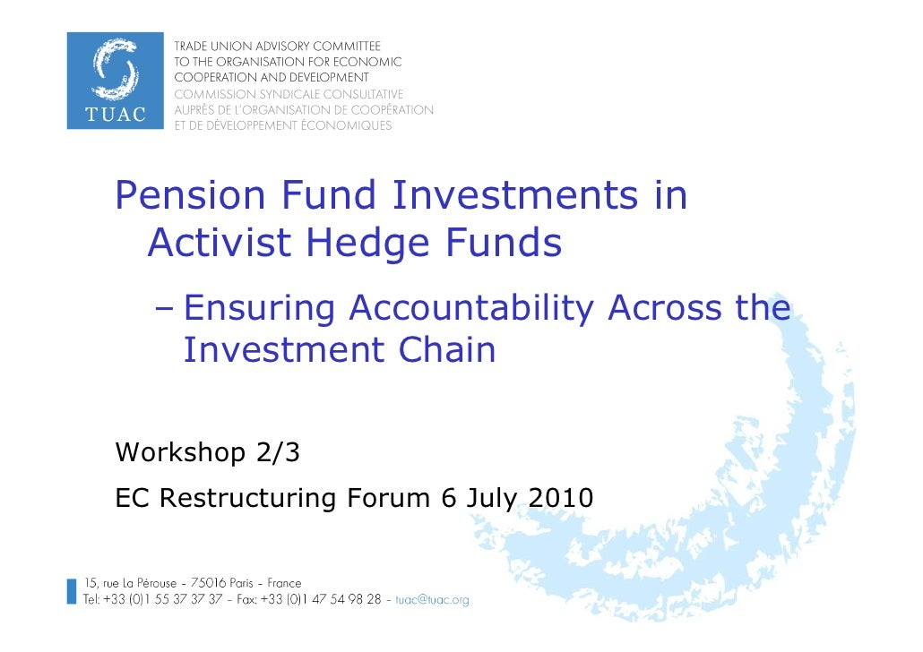 Pension Fund Investments in  Activist Hedge Funds   – Ensuring Accountability Across the     Investment Chain  Workshop 2/...