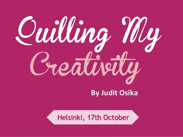 Quilling My Creativity By Judit Osika Helsinki, 17th October