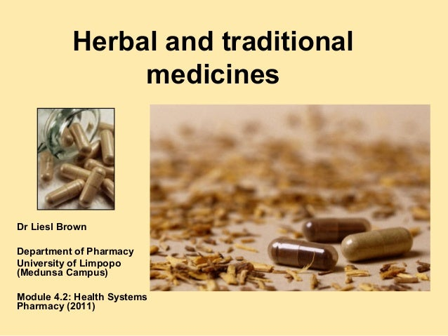Herbal and traditional                medicinesDr Liesl BrownDepartment of PharmacyUniversity of Limpopo(Medunsa Campus)Mo...
