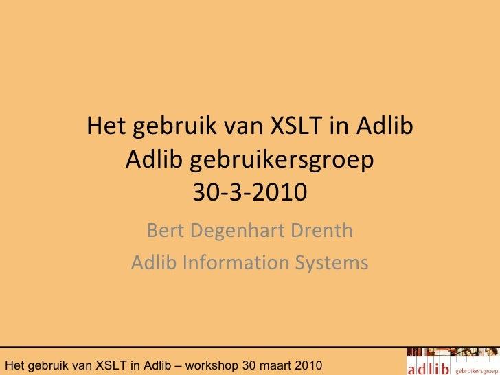 Het gebruik van XSLT in Adlib                Adlib gebruikersgroep                      30-3-2010                      Ber...