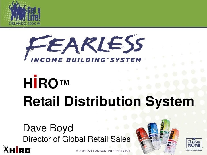 HiRO™ Retail Distribution System Dave Boyd Director of Global Retail Sales                © 2008 TAHITIAN NONI INTERNATION...