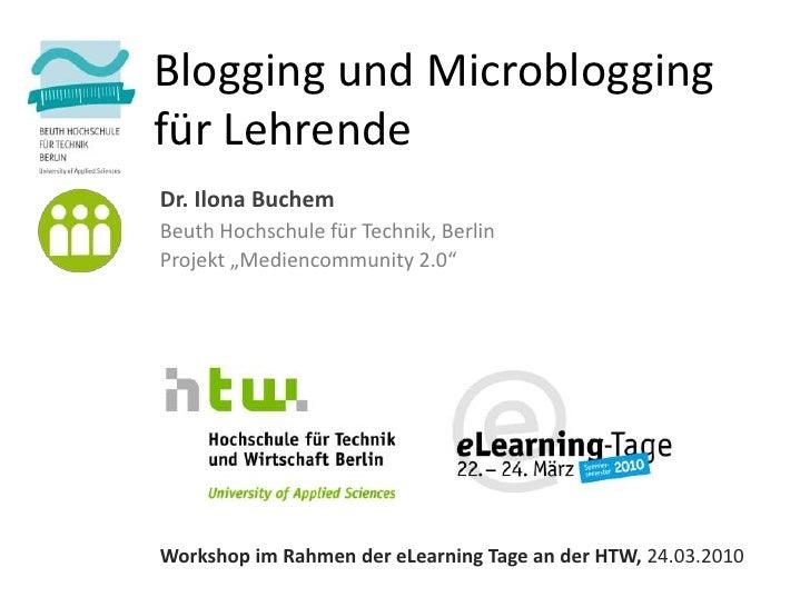 """Blogging und Microblogging für Lehrende Dr. Ilona Buchem Beuth Hochschule für Technik, Berlin Projekt """"Mediencommunity 2.0..."""