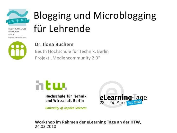 """Blogging und Microblogging  für Lehrende Dr. Ilona Buchem Beuth Hochschule für Technik, Berlin Projekt """"Mediencommunity 2...."""