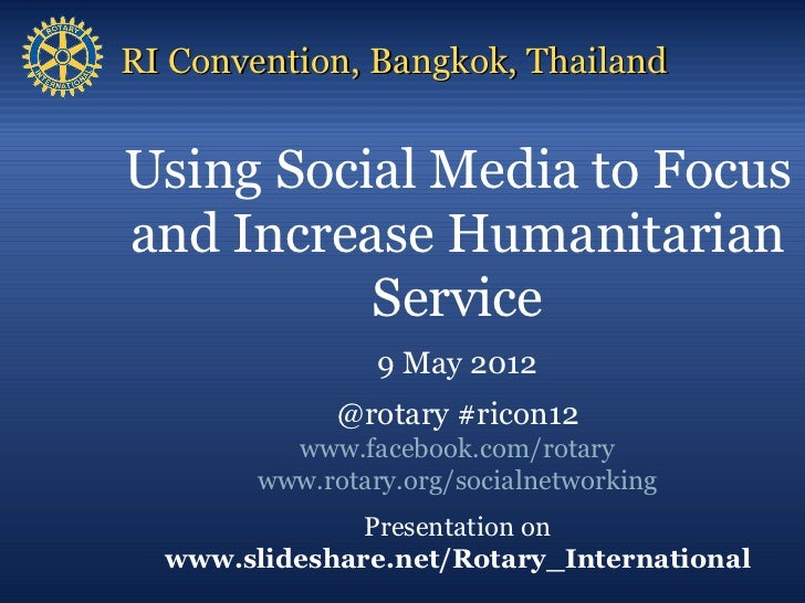 RI Convention, Bangkok, ThailandUsing Social Media to Focusand Increase Humanitarian          Service                 9 Ma...