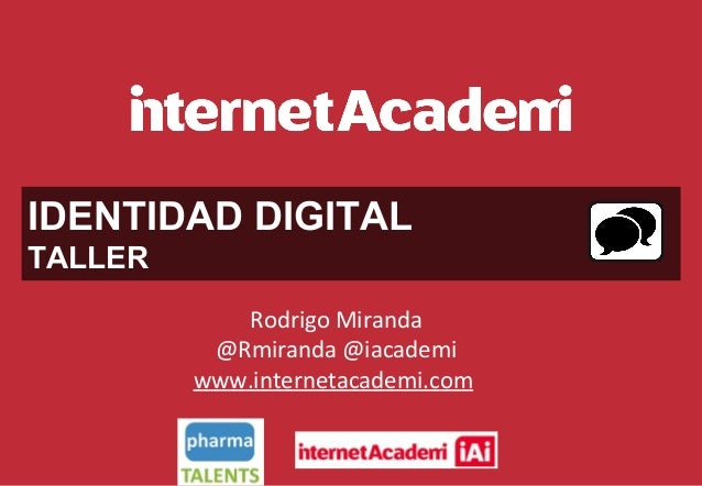 IDENTIDAD DIGITAL TALLER Rodrigo Miranda @Rmiranda @iacademi www.internetacademi.com