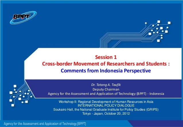 Session 1 Cross-border Movement of Researchers and Students : Comments from Indonesia Perspective Dr. Tatang A. Taufik Dep...